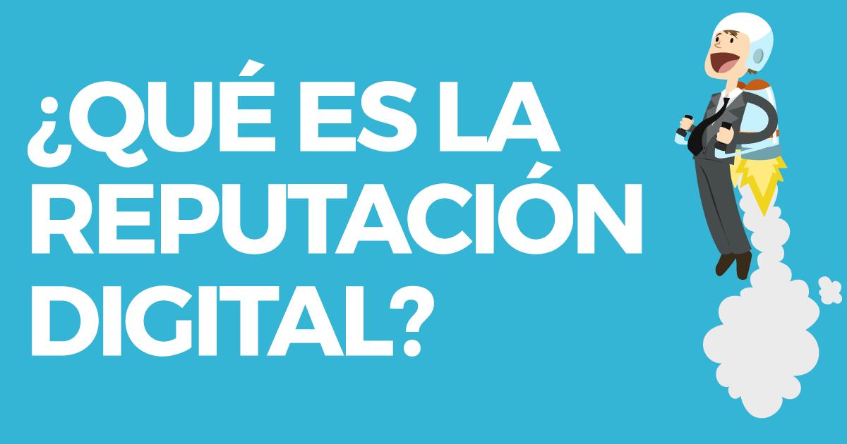 ¿Qué es la reputación digital?