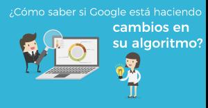 ¿Cómo saber si Google está realizando cambios en su algoritmo?
