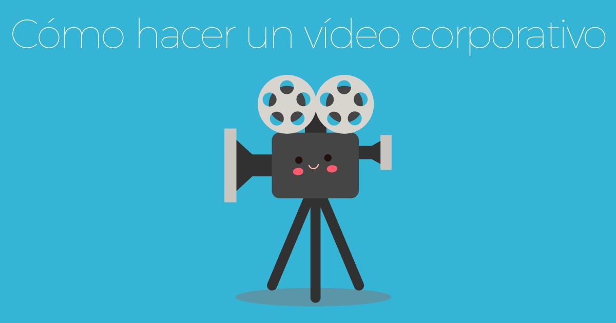 Cómo hacer un vídeo corporativo