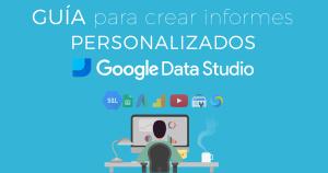 Guía para crear informes con google data studio